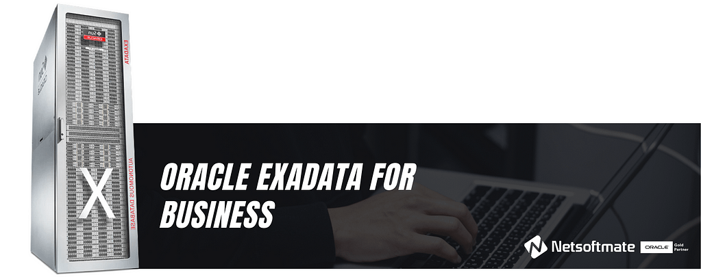 5 Reasons why Exadata is Important for Your Business Continuity | Netsoftmate
