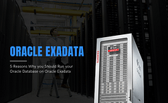 5 Reasons Why you Should Run your Oracle Database on Oracle Exadata